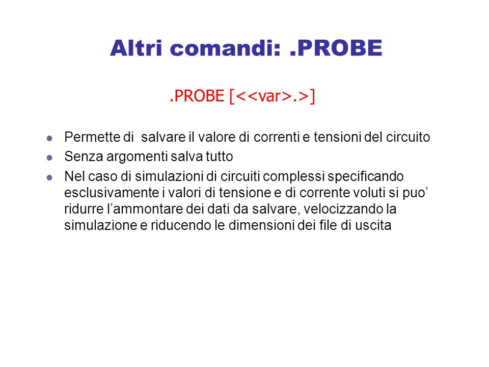 Altri comandi: .PROBE .PROBE [<<var>.>]